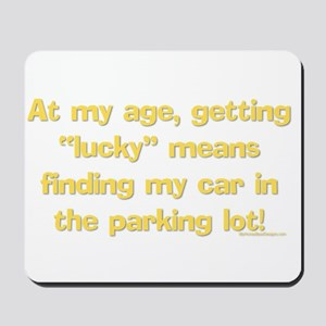 """At my age, getting """"Lucky"""" me Mousepad"""