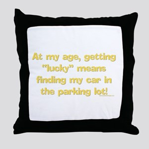 "At my age, getting ""Lucky"" me Throw Pillow"