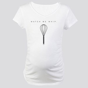 watch me whip Maternity T-Shirt