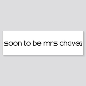 SOON TO BE MRS CHAVEZ Bumper Sticker