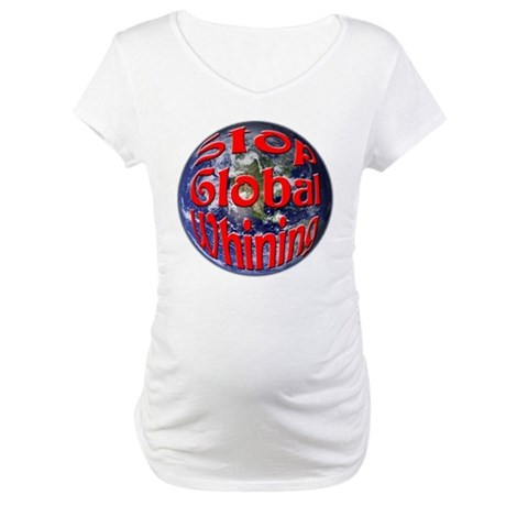 Stop Global Whining Maternity T-Shirt
