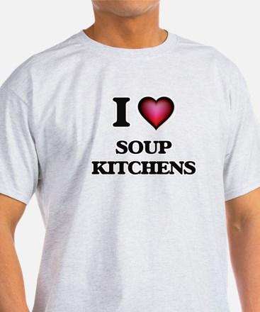 I love Soup Kitchens T-Shirt