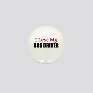 I Love My BUS DRIVER Mini Button