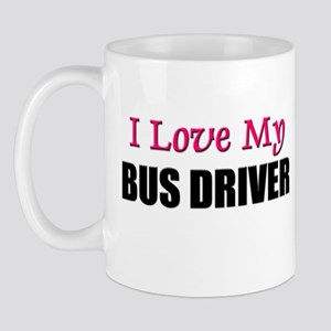 I Love My BUS DRIVER Mug