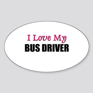 I Love My BUS DRIVER Oval Sticker