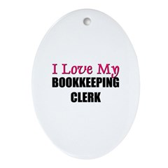 I Love My BOOKKEEPING CLERK Oval Ornament