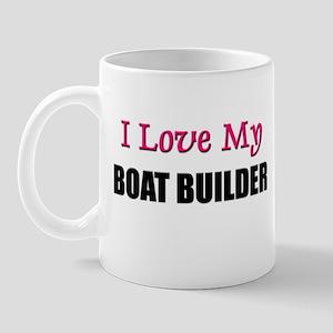 I Love My BOAT BUILDER Mug