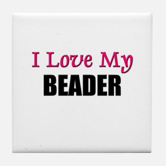 I Love My BEADER Tile Coaster