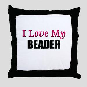 I Love My BEADER Throw Pillow