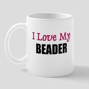 I Love My BEADER Mug