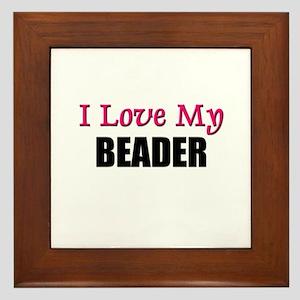 I Love My BEADER Framed Tile