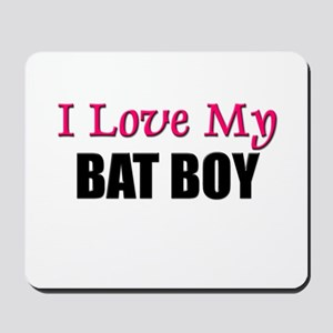 I Love My BAT BOY Mousepad