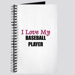 I Love My BASEBALL PLAYER Journal