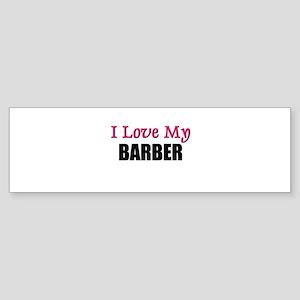 I Love My BARBER Bumper Sticker