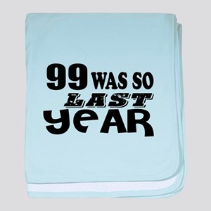 99 Was So Last Year Birthday Designs baby blanket