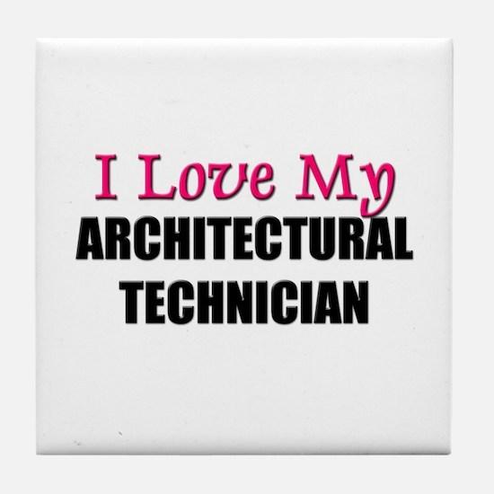 I Love My ARCHITECTURAL TECHNICIAN Tile Coaster
