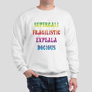 Supercalifragilisticexpealadocious Sweatshirt