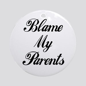 BLAME MY PARENTS (I DIDN'T DO IT) Ornament (Round)