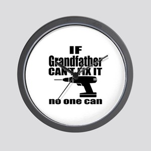 If Grandfather Can Not Fix It No One Ca Wall Clock