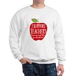 I Support Teachers Sweatshirt