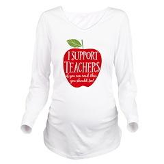 I Support Teachers Long Sleeve Maternity T-Shirt
