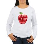 I Support Teachers Women's Long Sleeve T-Shirt
