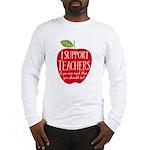 I Support Teachers Long Sleeve T-Shirt