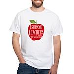I Support Teachers White T-Shirt
