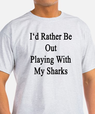 I'd Rather Be Out Playing With My Sh T-Shirt