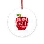 I Support Teachers Ornament (Round)