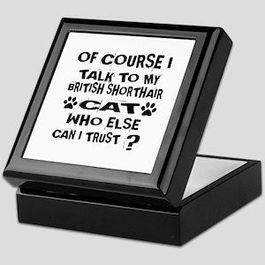 Of Course I Talk To My British Shorth Keepsake Box