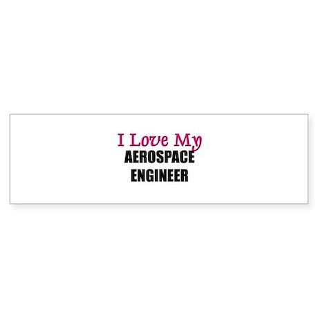 I Love My AEROSPACE ENGINEER Bumper Sticker