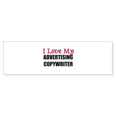 I Love My ADVERTISING COPYWRITER Bumper Sticker
