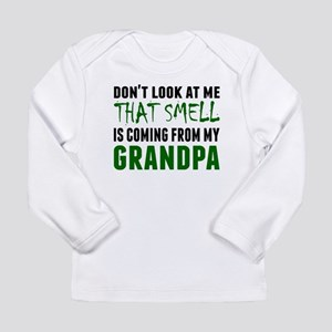That Smell Is Coming From My Grandpa Long Sleeve T