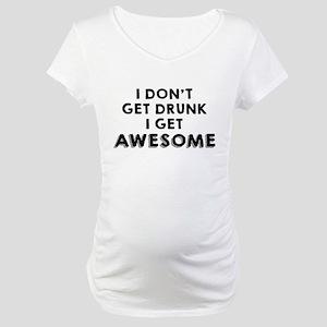 I Don't Get Drunk Maternity T-Shirt