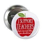 """I Support Teachers 2.25"""" Button"""