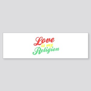 Love is my Religion Bumper Sticker