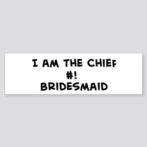 I am the Chief #! Bridesma Bumper Sticker