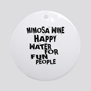 Mimosa Wine Happy Water For Fun Peo Round Ornament