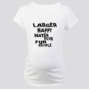 Larger Happy Water For Fun Peopl Maternity T-Shirt