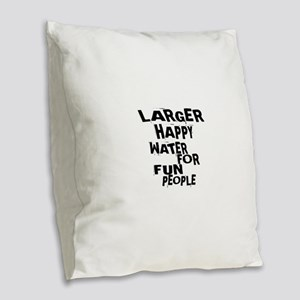 Larger Happy Water For Fun Peo Burlap Throw Pillow