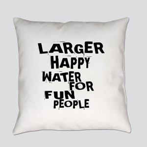 Larger Happy Water For Fun People Everyday Pillow