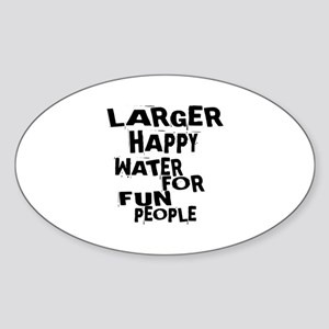 Larger Happy Water For Fun People Sticker (Oval)