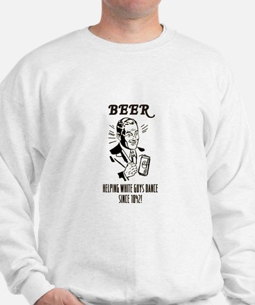 beer = dance Sweatshirt