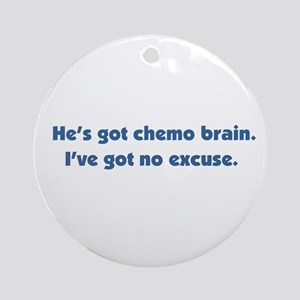 He's Got Chemo Brain Ornament (Round)