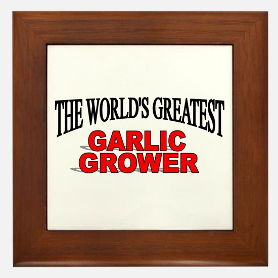 """The World's Greatest Garlic Grower"" Framed Tile"