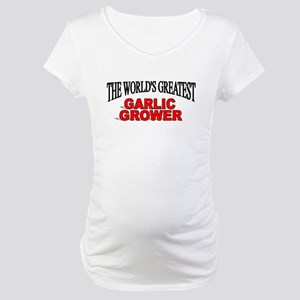 """""""The World's Greatest Garlic Grower"""" Maternity T-S"""
