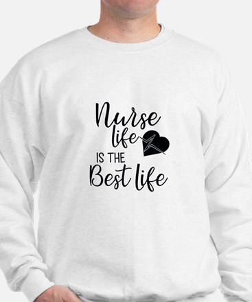 Nurse Life is the Best Life Sweatshirt