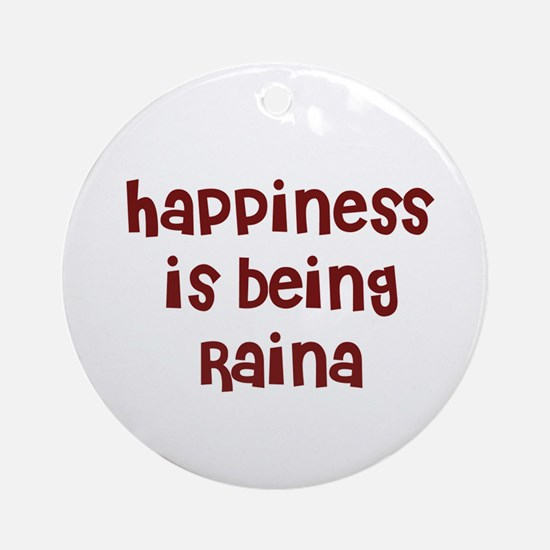 happiness is being Raina Ornament (Round)