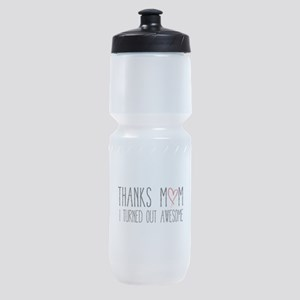 Thanks mom, I turned out awesome Sports Bottle